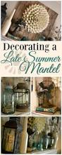 decorating a new build home decorating a late summer mantel summer mantel late summer and