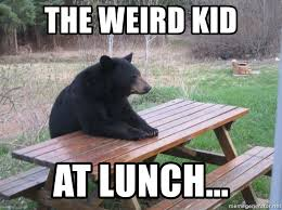 Meme Generator Reddit - the weird kid at lunch reddit lonely bear meme generator