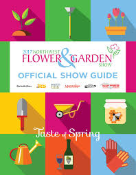 2017 northwest flower u0026 garden show official show guide by o