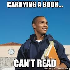 College Freshman Meme - carrying a book can t read black college freshman meme generator