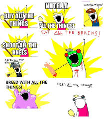 All Of The Things Meme - clean all the things meme 28 images all the things hyperbole and