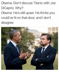 Titanic Door Meme - obama don t discuss titanic with joe dicaprio why obama he s still