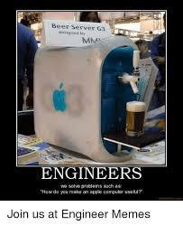 Funny Server Memes - beer server g3 designed by mmar engineers we solve problems such