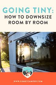 how to downsize going tiny how to downsize room by room cometcamper