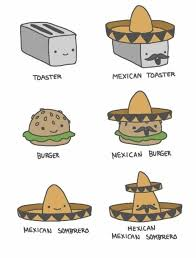 Mexican Food Memes - proving that all is better when mexican www meme lol com tacos