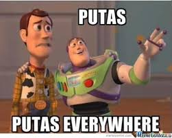 Putas Putas Everywhere Meme - putas putas everywhere by slurpee00 meme center