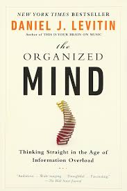 the organized mind thinking straight in the age of information