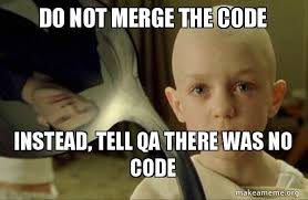 Qa Memes - do not merge the code instead tell qa there was no code there