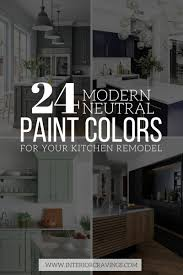 modern paint colors for kitchen cabinets 24 modern neutral paint colors for your kitchen remodel