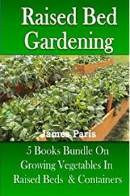 raised bed vegetable gardening made simple raymond nones