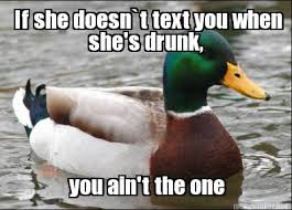 Drunk Text Meme - meme maker if she doesnt text you when shes drunk you aint the one
