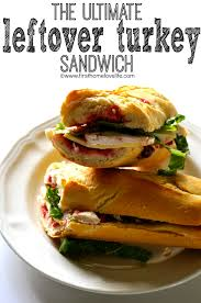 thanksgiving leftover sandwich ultimate leftover turkey sandwich first home love life