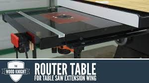 how to build a router table youtube 087 router table in a table saw extension wing youtube