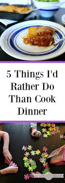 id d o cuisine 5 things i d rather do than cook dinner
