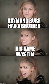 Tim Meme - raymond burr had a brother his name was tim meme