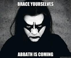 Abbath Memes - brace yourselves abbath is coming immortal guy quickmeme