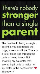 Single Parent Meme - there s nobody stronger than a single parent the positive to being