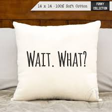 pillows with quotes wait what cotton pillow funny quotes bedroom decor kids