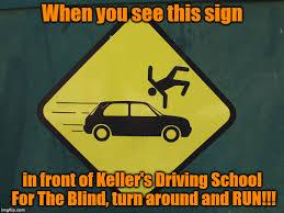Driving School Meme - keller s driving school for the blind imgflip