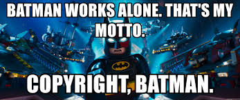 Meme Generator Copyright - batman works alone that s my motto copyright batman