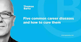 five common career diseases and how to cure them thomas barta