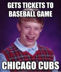 Chicago Cubs Memes - gets tickets to baseball game chicago cubs bad luck brian