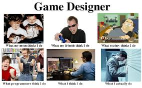 What I Do Meme Generator - confessions of my gaming mind what game designers do the meme