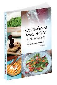 livre technique cuisine professionnel livre la cuisine sous vide à la maison tom press