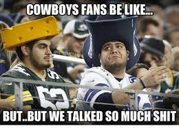 Cowboys Fans Be Like Meme - cowboys fans be like memes butbut we talked so muchshit meme on sizzle