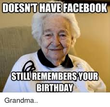 Grandma Internet Meme - doesnthave facebook remembers your still birthday grandma birthday
