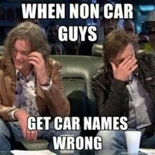 Internet Meme Names - when non car guys get car names wrong gearhead meme car memes