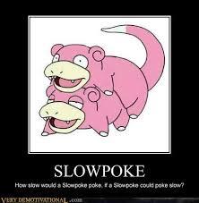 Slowpoke Meme - slowpoke very demotivational demotivational posters very