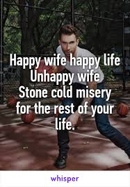 Happy Life Meme - wife happy life unhappy wife stone cold misery for the rest of