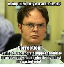 Voting Meme - 25 best memes about wasted vote wasted vote memes