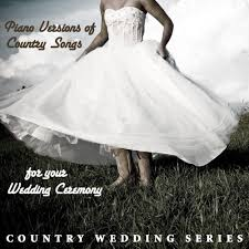 wedding dress version mp3 piano versions of country songs for your wedding