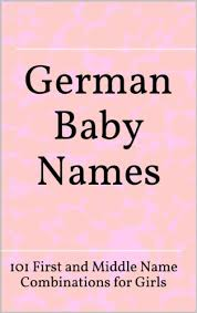 middle names german baby names 101 and middle name combinations for
