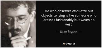 walter benjamin quote he who observes etiquette but objects to