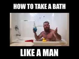 Bubble Bath Meme - how to take a bath like a man youtube