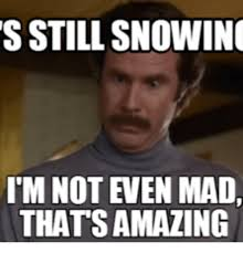 Ain T Even Mad Meme - sstill snowing itm not even mad thatsamazing not even mad meme