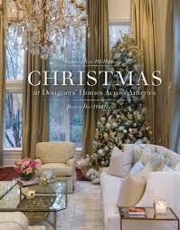 christmas at designers u0027 homes across america 45 00 schiffer