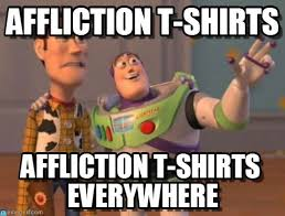 Affliction Shirt Meme - affliction t shirts x x everywhere meme on memegen