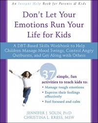 don u0027t let your emotions run your life for kids a dbt based