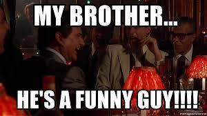 Meme Generator Goodfellas - my brother he s a funny guy goodfellas joe pesci meme
