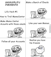All Troll Memes - life hack 1 how to troll meme center by animuislifu meme center
