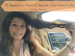 lizzy life 13 reasons moms never get haircuts