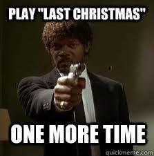 Last Christmas Meme - play last christmas one more time pulp fiction meme quickmeme