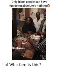 Funny Black People Memes - 25 best memes about only black people only black people memes