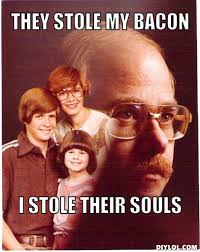 Bacon Meme Generator - vengeance dad meme generator they stole my bacon i stole their souls