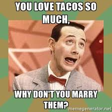 Don Meme - 10 memes that are all too real if you re dating a taco lover