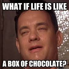 Life Is Like A Box Of Chocolates Meme - what if life is like a box of chocolate 10 hanks quickmeme